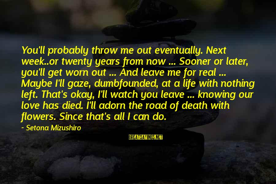 Since You Died Sayings By Setona Mizushiro: You'll probably throw me out eventually. Next week..or twenty years from now ... Sooner or