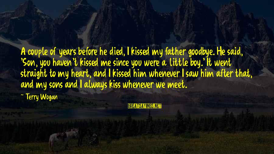 Since You Died Sayings By Terry Wogan: A couple of years before he died, I kissed my father goodbye. He said, 'Son,