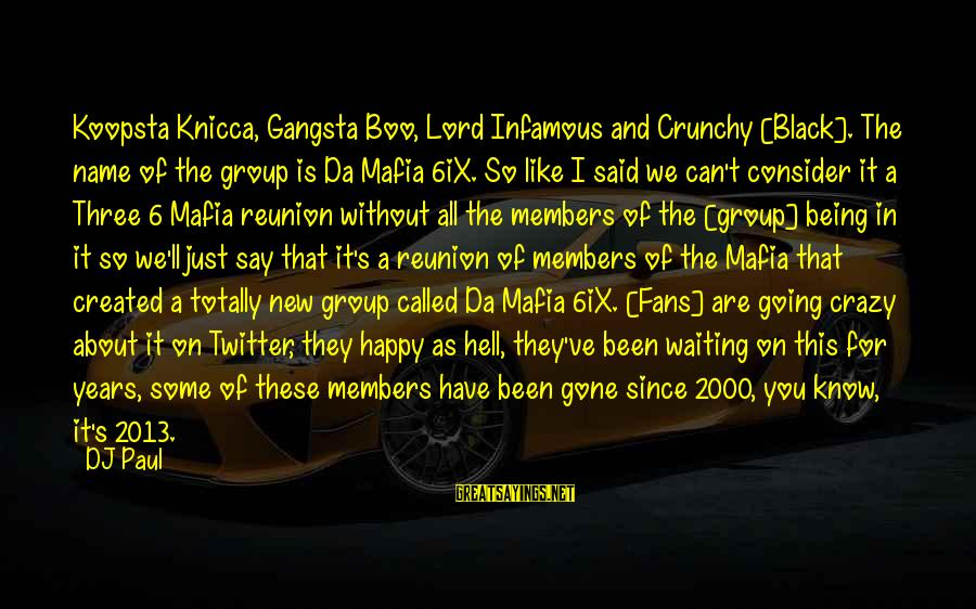 Since You've Gone Sayings By DJ Paul: Koopsta Knicca, Gangsta Boo, Lord Infamous and Crunchy [Black]. The name of the group is