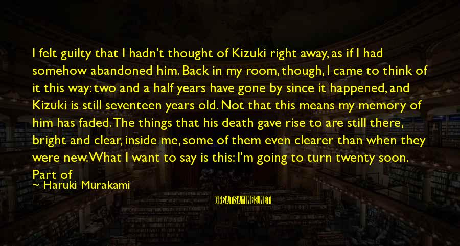 Since You've Gone Sayings By Haruki Murakami: I felt guilty that I hadn't thought of Kizuki right away, as if I had