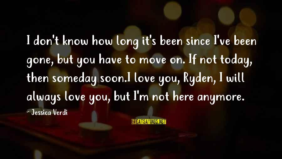 Since You've Gone Sayings By Jessica Verdi: I don't know how long it's been since I've been gone, but you have to