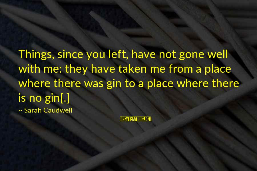 Since You've Gone Sayings By Sarah Caudwell: Things, since you left, have not gone well with me: they have taken me from