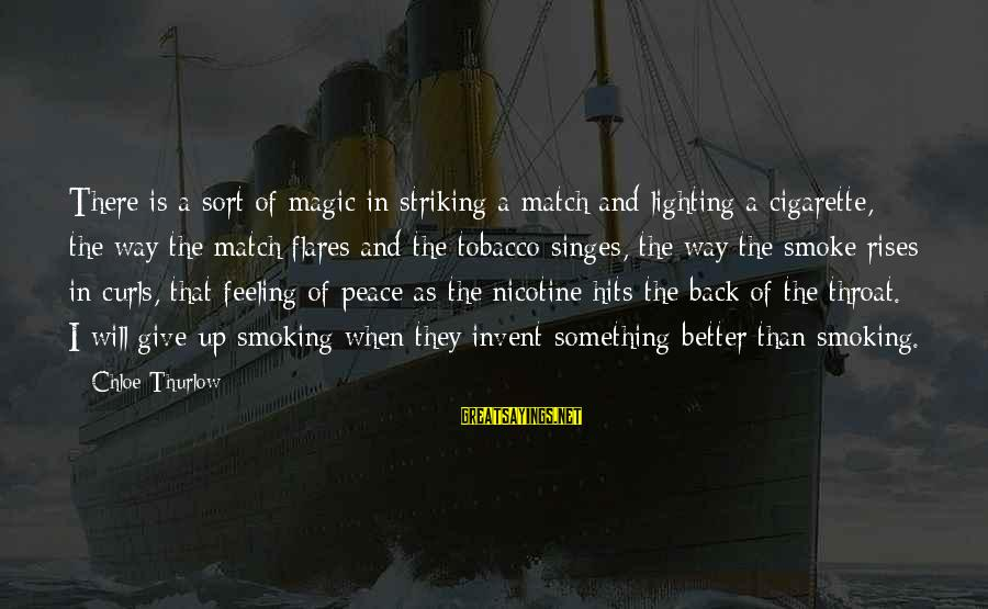 Singes Sayings By Chloe Thurlow: There is a sort of magic in striking a match and lighting a cigarette, the