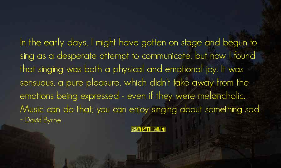 Singing And Performing Sayings By David Byrne: In the early days, I might have gotten on stage and begun to sing as