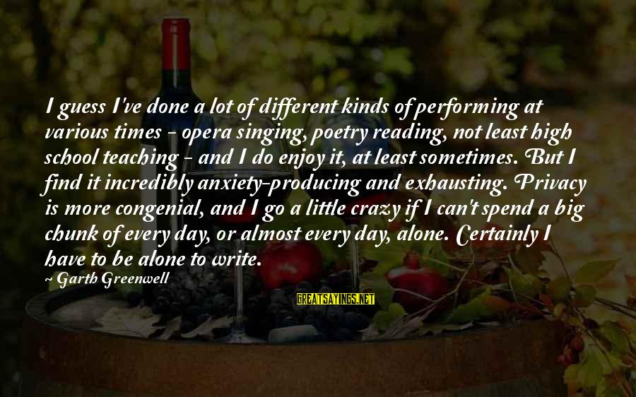 Singing And Performing Sayings By Garth Greenwell: I guess I've done a lot of different kinds of performing at various times -