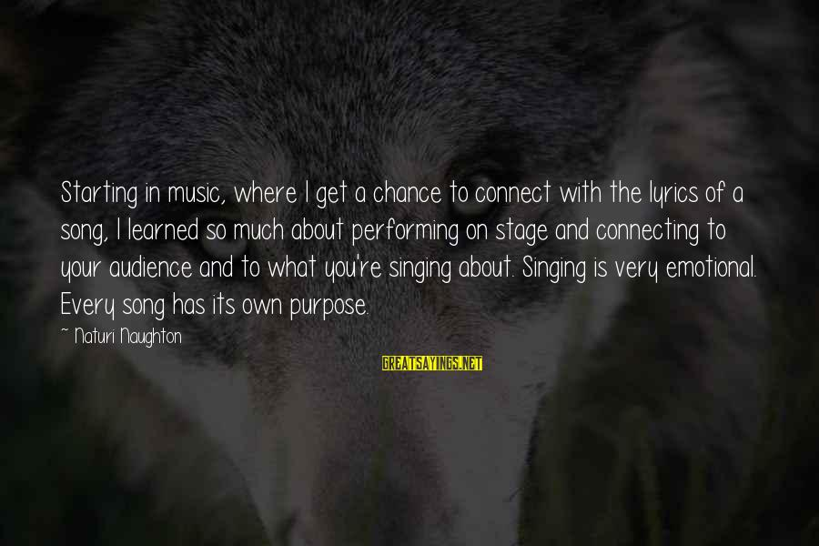Singing And Performing Sayings By Naturi Naughton: Starting in music, where I get a chance to connect with the lyrics of a