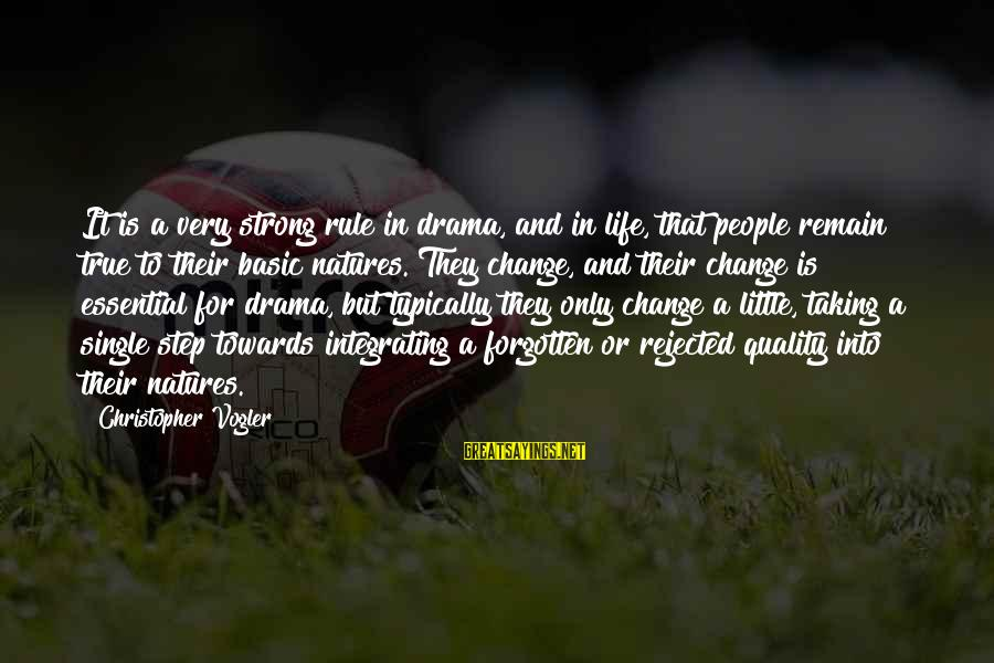 Single And Strong Sayings By Christopher Vogler: It is a very strong rule in drama, and in life, that people remain true