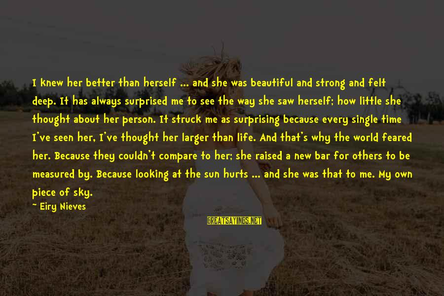 Single And Strong Sayings By Eiry Nieves: I knew her better than herself ... and she was beautiful and strong and felt