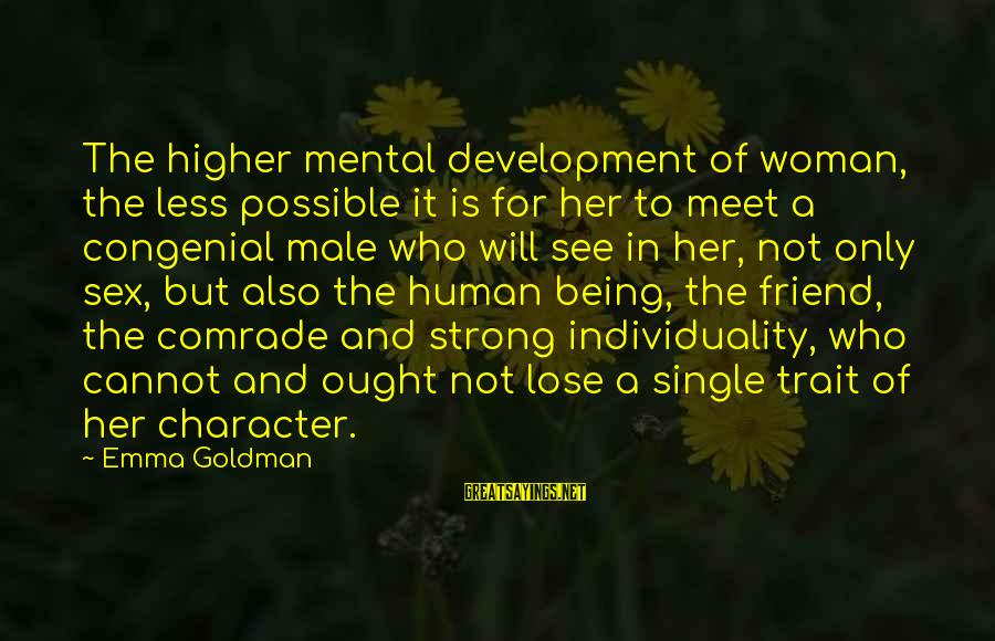 Single And Strong Sayings By Emma Goldman: The higher mental development of woman, the less possible it is for her to meet