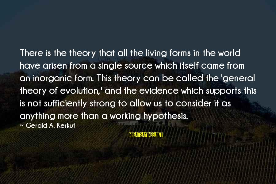 Single And Strong Sayings By Gerald A. Kerkut: There is the theory that all the living forms in the world have arisen from