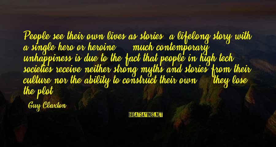 Single And Strong Sayings By Guy Claxton: People see their own lives as stories; a lifelong story with a single hero or