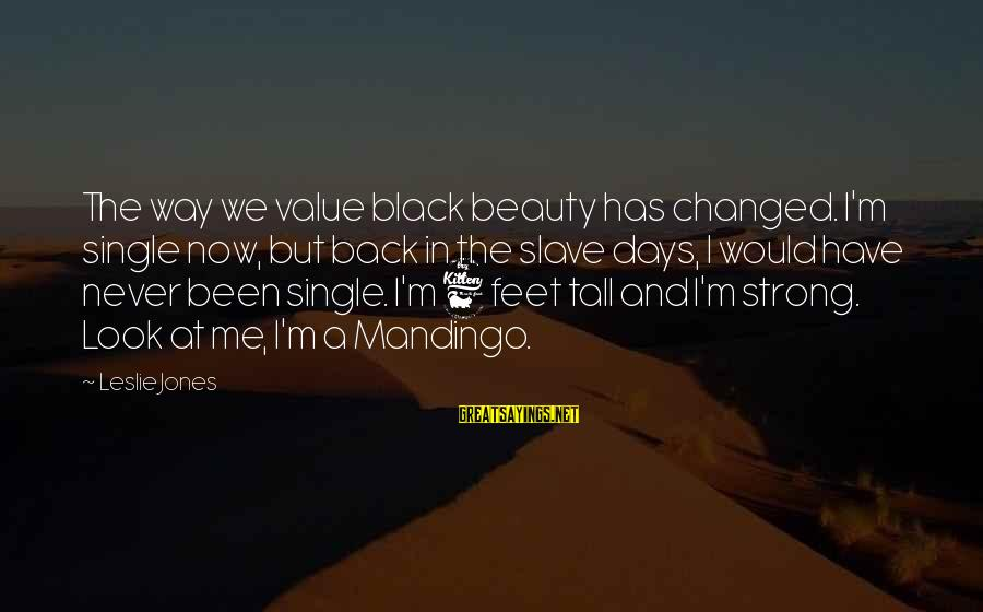 Single And Strong Sayings By Leslie Jones: The way we value black beauty has changed. I'm single now, but back in the