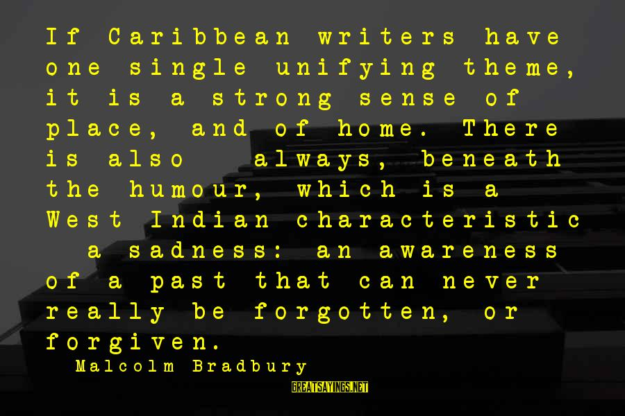 Single And Strong Sayings By Malcolm Bradbury: If Caribbean writers have one single unifying theme, it is a strong sense of place,