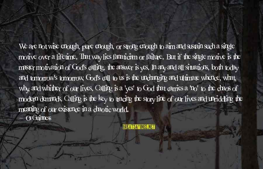 Single And Strong Sayings By Os Guinness: We are not wise enough, pure enough, or strong enough to aim and sustain such