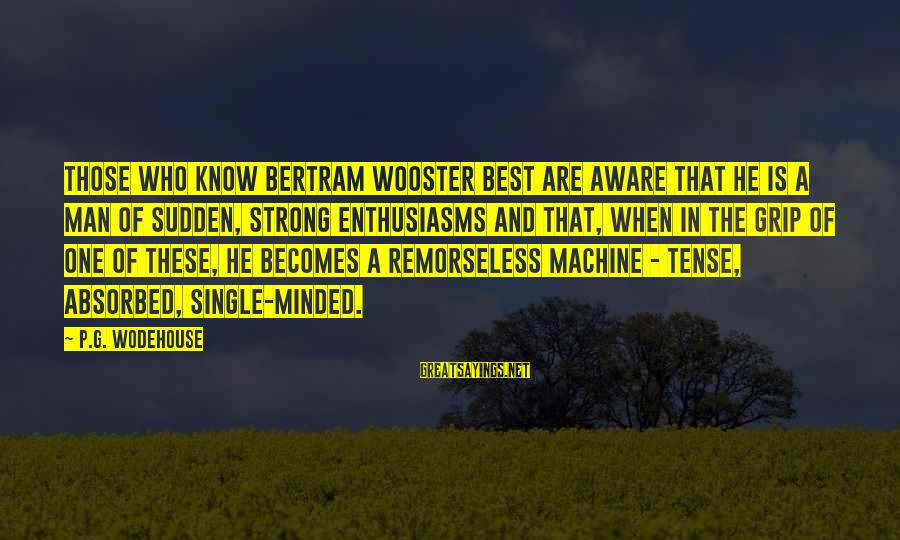 Single And Strong Sayings By P.G. Wodehouse: Those who know Bertram Wooster best are aware that he is a man of sudden,