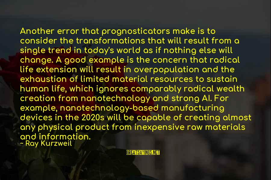 Single And Strong Sayings By Ray Kurzweil: Another error that prognosticators make is to consider the transformations that will result from a