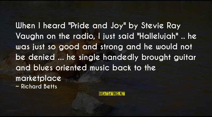 """Single And Strong Sayings By Richard Betts: When I heard """"Pride and Joy"""" by Stevie Ray Vaughn on the radio, I just"""