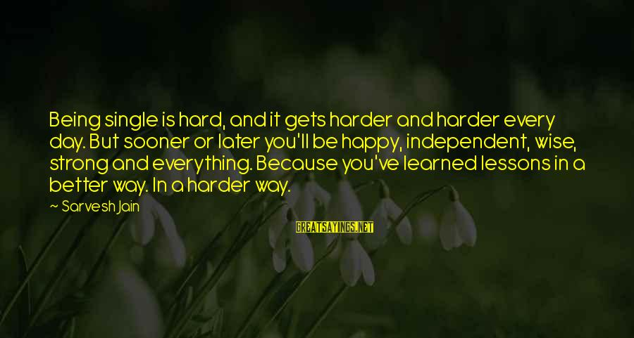 Single And Strong Sayings By Sarvesh Jain: Being single is hard, and it gets harder and harder every day. But sooner or