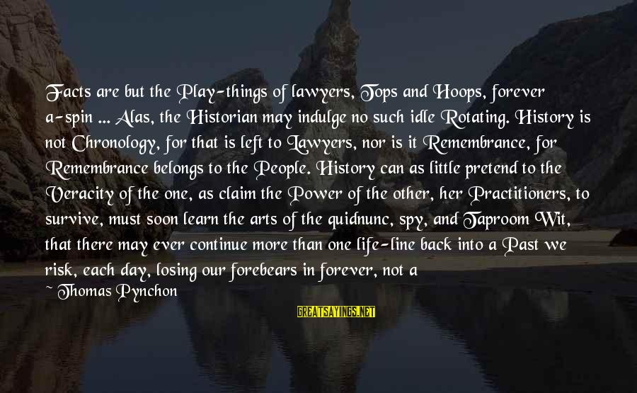 Single And Strong Sayings By Thomas Pynchon: Facts are but the Play-things of lawyers, Tops and Hoops, forever a-spin ... Alas, the