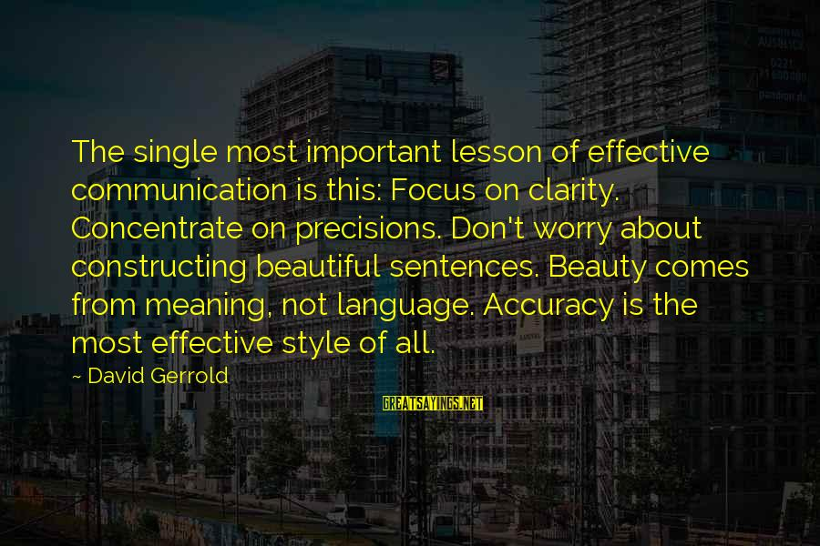 Single Sentences Sayings By David Gerrold: The single most important lesson of effective communication is this: Focus on clarity. Concentrate on