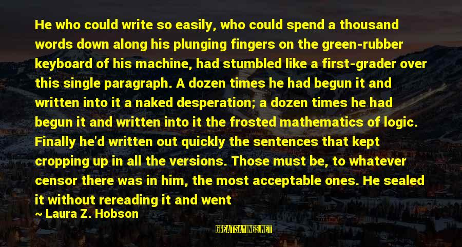 Single Sentences Sayings By Laura Z. Hobson: He who could write so easily, who could spend a thousand words down along his