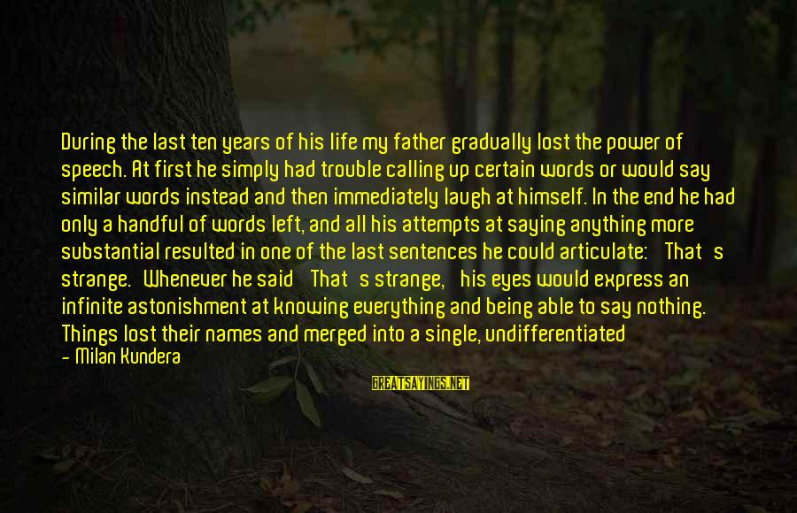 Single Sentences Sayings By Milan Kundera: During the last ten years of his life my father gradually lost the power of