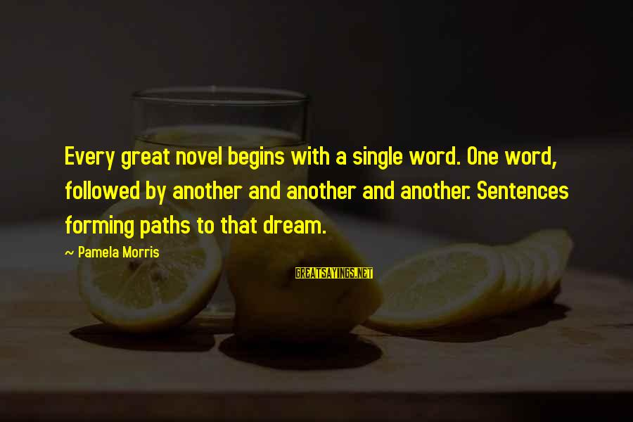 Single Sentences Sayings By Pamela Morris: Every great novel begins with a single word. One word, followed by another and another