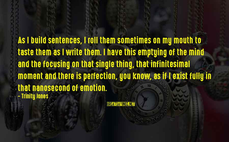 Single Sentences Sayings By Trinity Jones: As I build sentences, I roll them sometimes on my mouth to taste them as