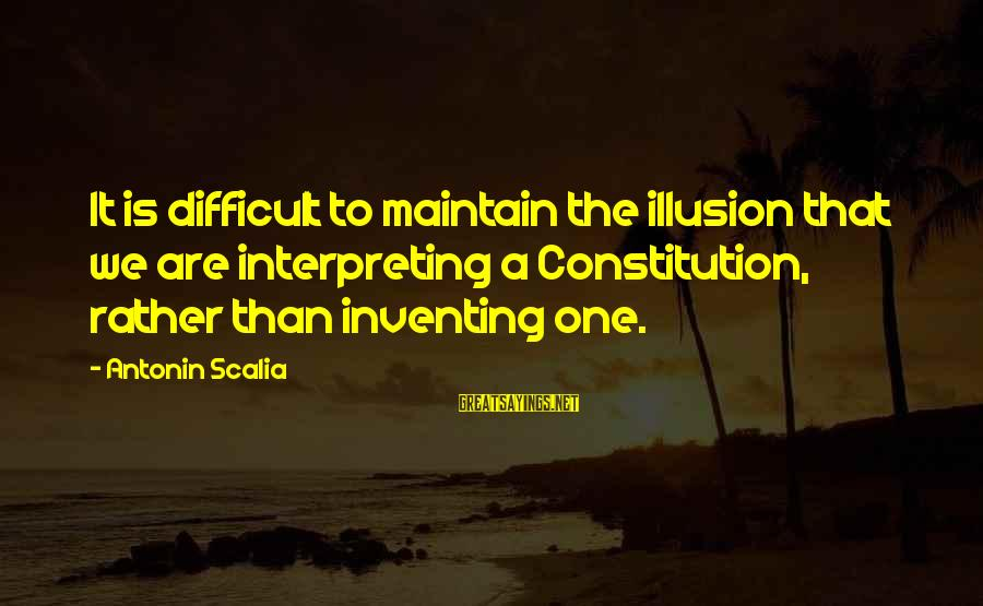 Singletrack Forum Sayings By Antonin Scalia: It is difficult to maintain the illusion that we are interpreting a Constitution, rather than