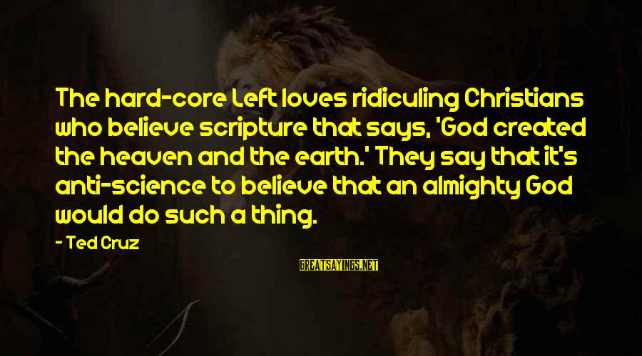 Singletrack Forum Sayings By Ted Cruz: The hard-core Left loves ridiculing Christians who believe scripture that says, 'God created the heaven