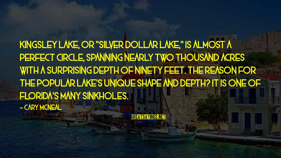 """Sinkholes Sayings By Cary McNeal: Kingsley Lake, or """"Silver Dollar Lake,"""" is almost a perfect circle, spanning nearly two thousand"""