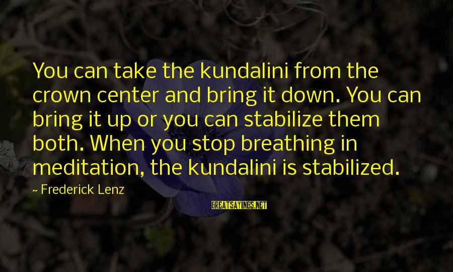 Sinning Is Fun Sayings By Frederick Lenz: You can take the kundalini from the crown center and bring it down. You can
