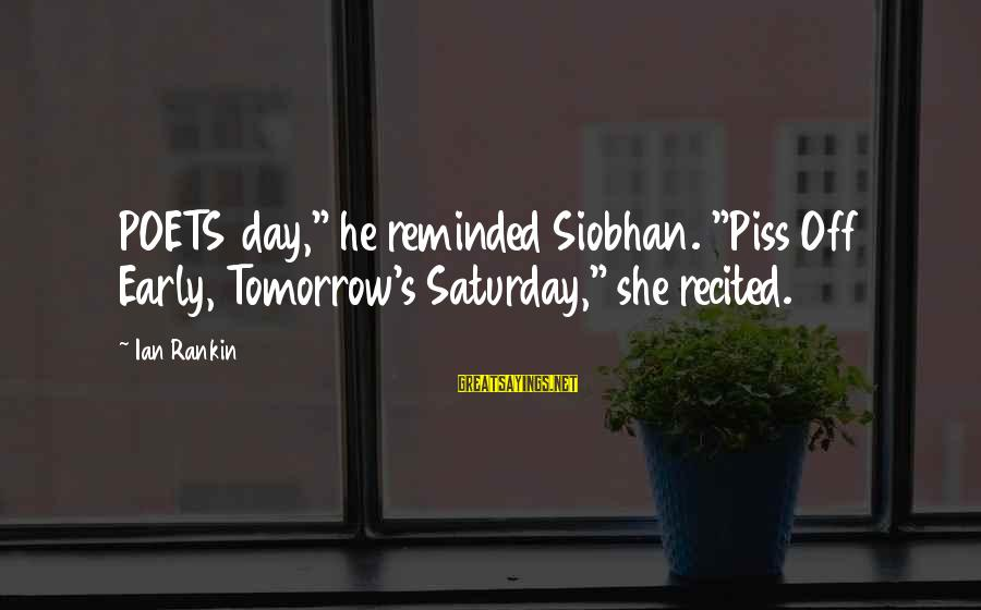 "Siobhan Sayings By Ian Rankin: POETS day,"" he reminded Siobhan. ""Piss Off Early, Tomorrow's Saturday,"" she recited."