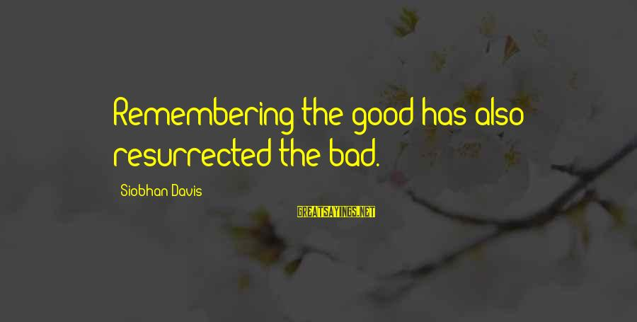 Siobhan Sayings By Siobhan Davis: Remembering the good has also resurrected the bad.