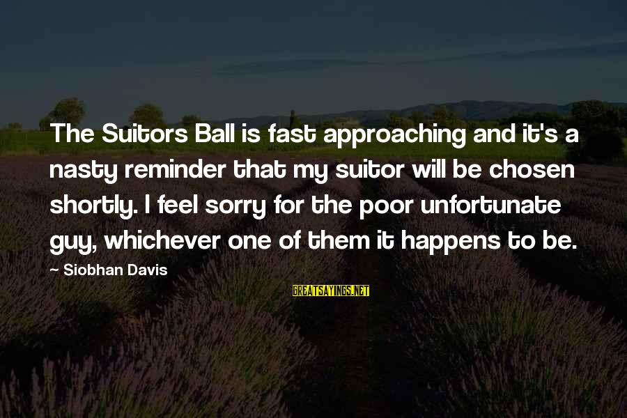 Siobhan Sayings By Siobhan Davis: The Suitors Ball is fast approaching and it's a nasty reminder that my suitor will