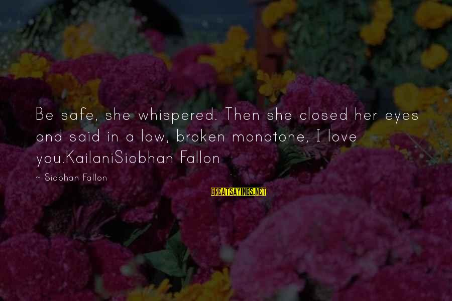 Siobhan Sayings By Siobhan Fallon: Be safe, she whispered. Then she closed her eyes and said in a low, broken