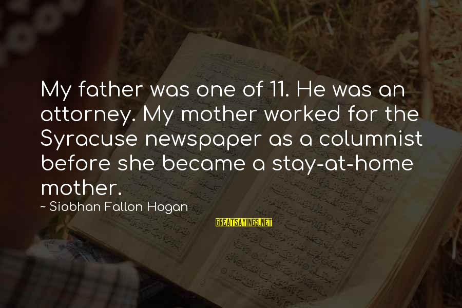 Siobhan Sayings By Siobhan Fallon Hogan: My father was one of 11. He was an attorney. My mother worked for the