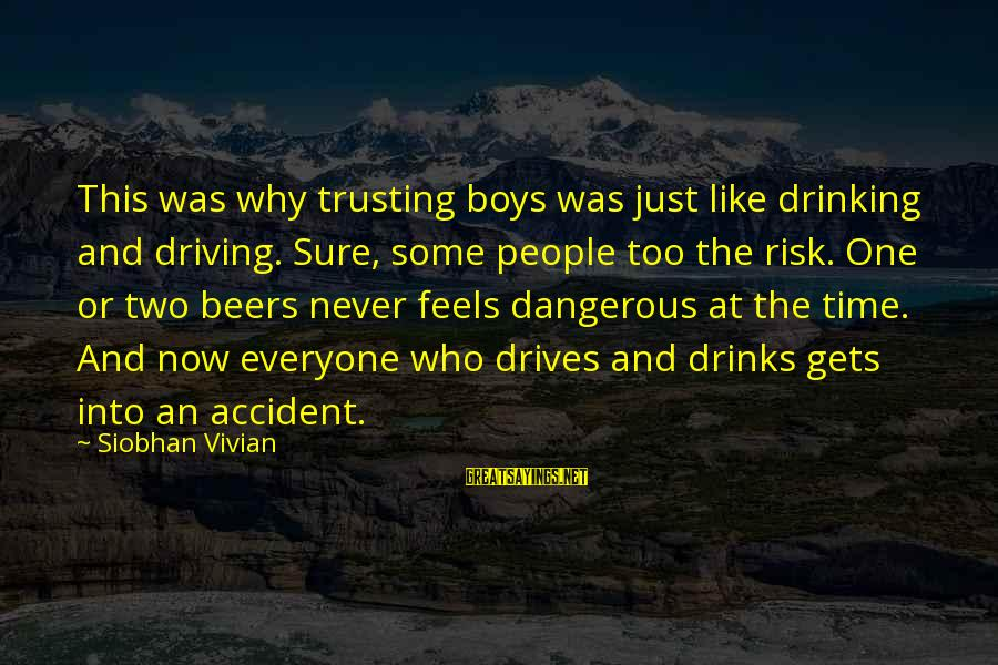 Siobhan Sayings By Siobhan Vivian: This was why trusting boys was just like drinking and driving. Sure, some people too