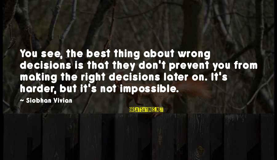 Siobhan Sayings By Siobhan Vivian: You see, the best thing about wrong decisions is that they don't prevent you from