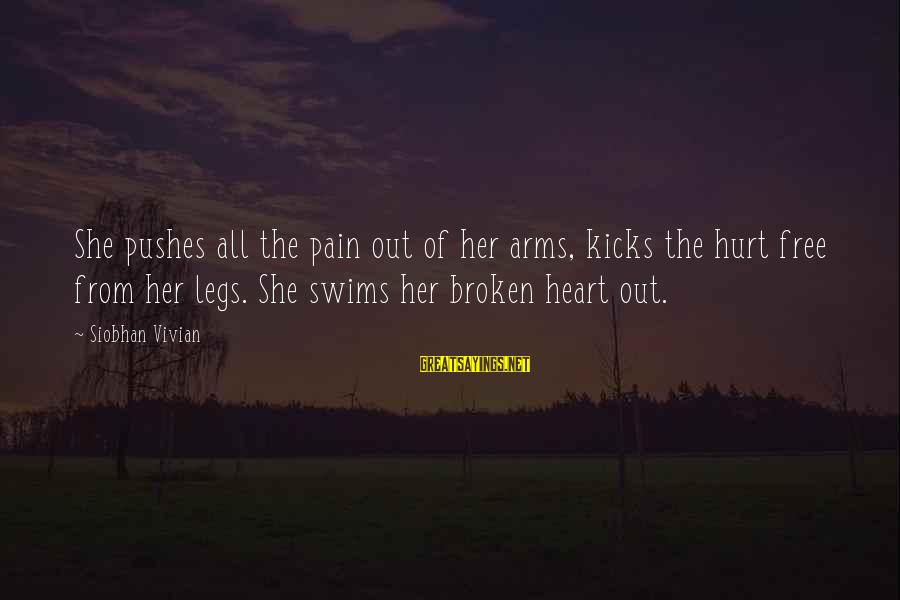 Siobhan Sayings By Siobhan Vivian: She pushes all the pain out of her arms, kicks the hurt free from her