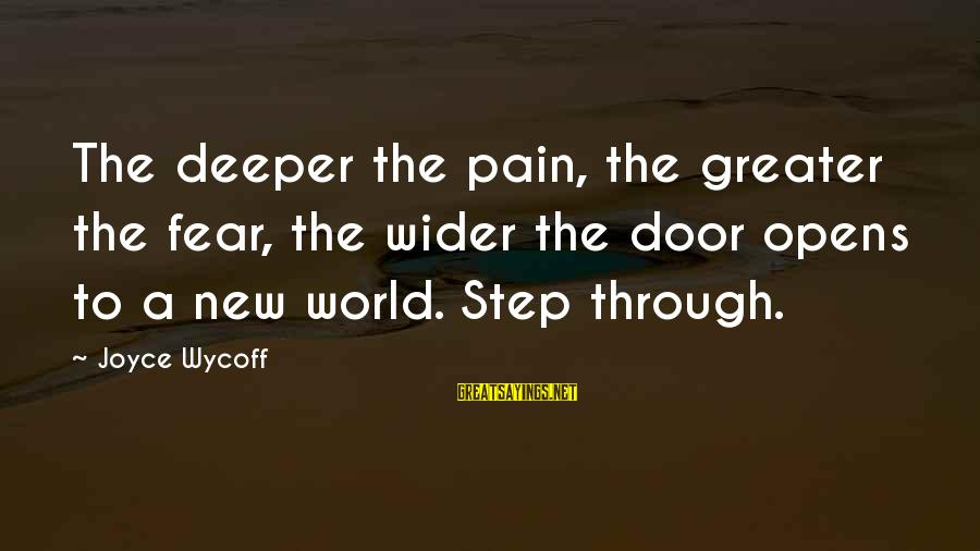 Siopao Face Sayings By Joyce Wycoff: The deeper the pain, the greater the fear, the wider the door opens to a