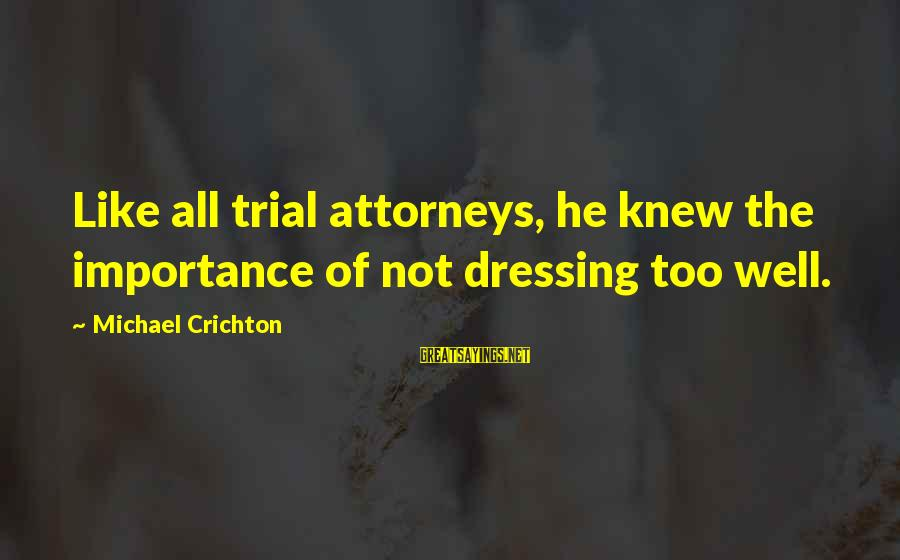 Siopao Face Sayings By Michael Crichton: Like all trial attorneys, he knew the importance of not dressing too well.