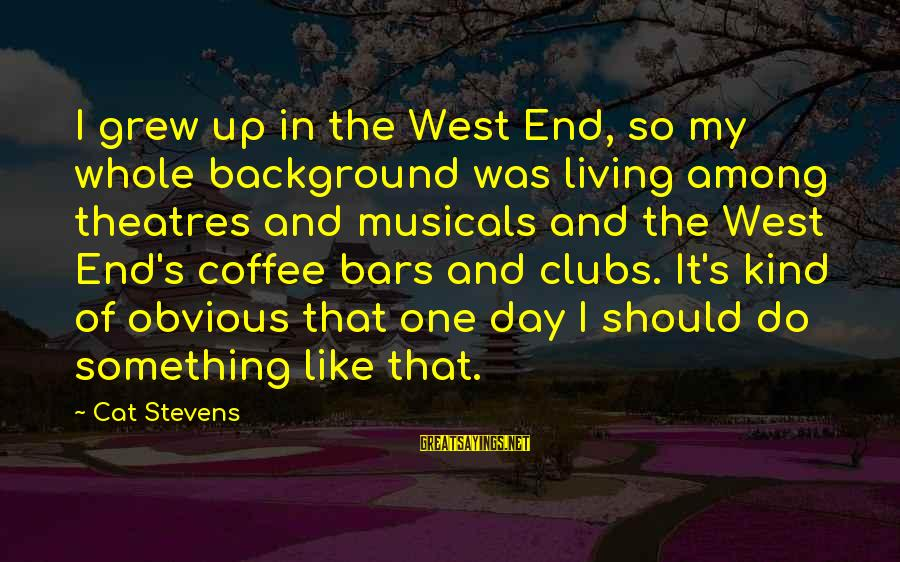Sir John Hawkins Sayings By Cat Stevens: I grew up in the West End, so my whole background was living among theatres