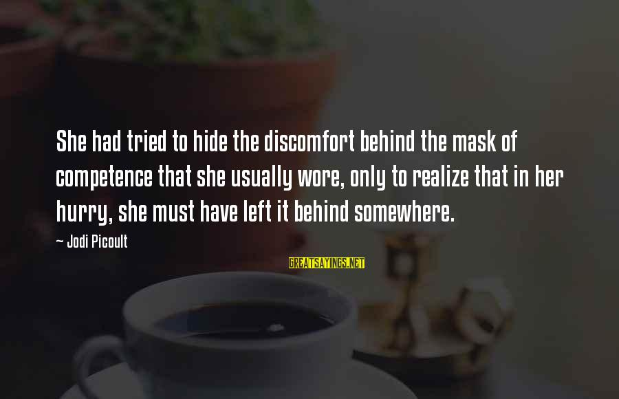 Sir John Hawkins Sayings By Jodi Picoult: She had tried to hide the discomfort behind the mask of competence that she usually