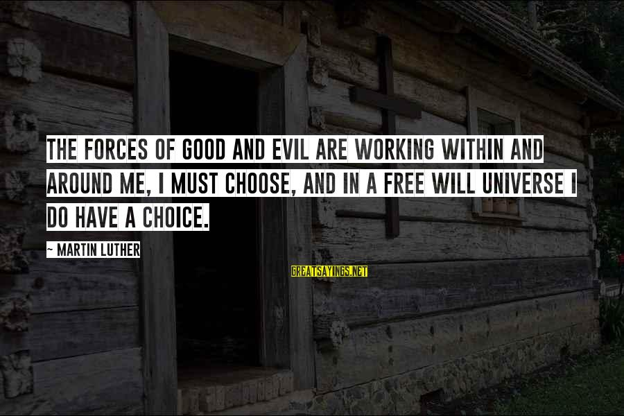 Sir John Hawkins Sayings By Martin Luther: The forces of good and evil are working within and around me, I must choose,