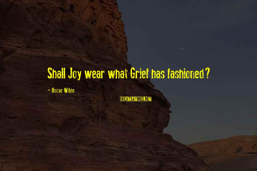 Sir John Hawkins Sayings By Oscar Wilde: Shall Joy wear what Grief has fashioned?