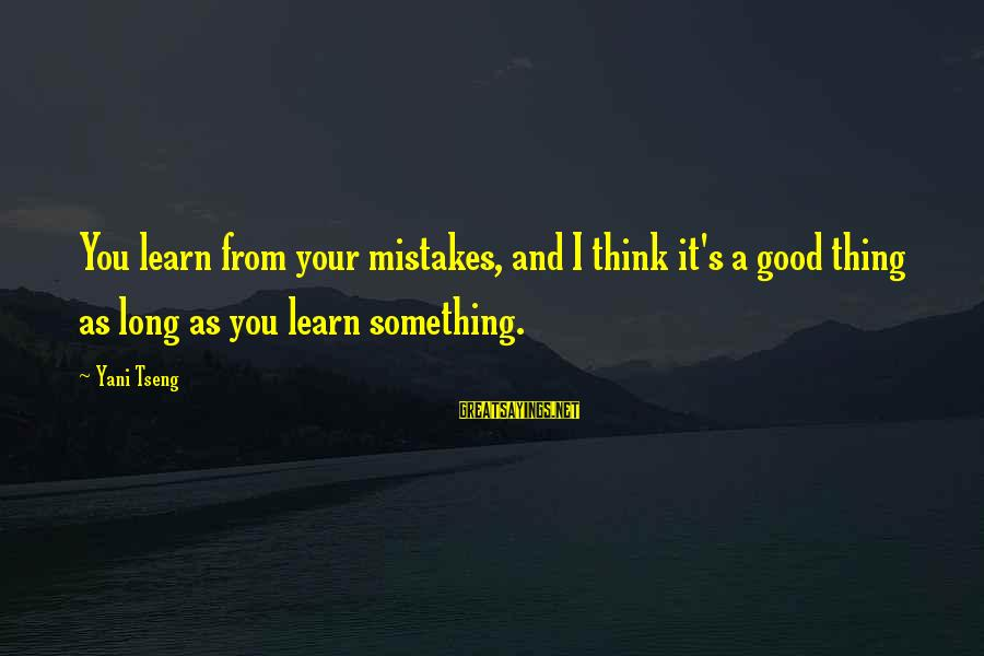 Sir John Hawkins Sayings By Yani Tseng: You learn from your mistakes, and I think it's a good thing as long as