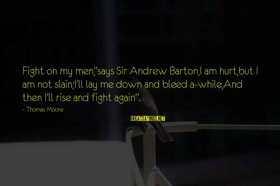 """Sir Thomas Moore Sayings By Thomas Moore: Fight on my men,""""says Sir Andrew Barton,I am hurt,but I am not slain;I'll lay me"""