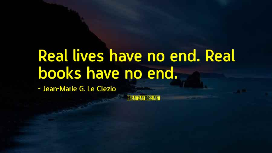 Sir Wilfred Grenfell Sayings By Jean-Marie G. Le Clezio: Real lives have no end. Real books have no end.