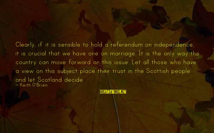 Sir Wilfred Grenfell Sayings By Keith O'Brien: Clearly, if it is sensible to hold a referendum on independence, it is crucial that
